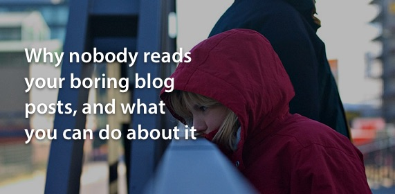 why-nobody-reads-your-boring-blog-posts